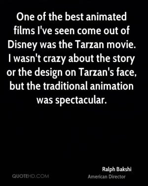 best animated films I've seen come out of Disney was the Tarzan movie ...