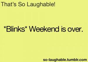 Blinks* Weekend is over
