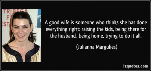 good wife is someone who thinks she has done everything right ...