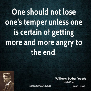 One should not lose one's temper unless one is certain of getting more ...