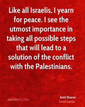 Like all Israelis, I yearn for peace. I see the utmost importance in ...