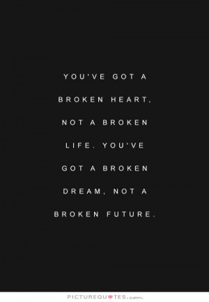 ... Up Quotes Broken Heart Quotes Dream Quotes Future Quotes Broken Quotes