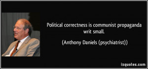 Political correctness is communist propaganda writ small. - Anthony ...