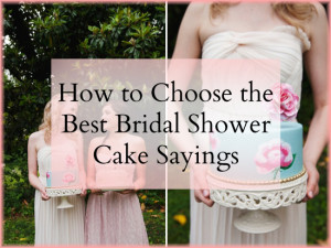 ... what to think of when choosing the best bridal shower cake sayings
