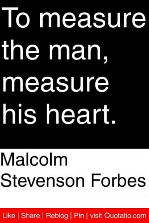 ... Forbes - To measure the man, measure his heart. #quotations #quotes