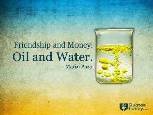 Friendship and money: oil and water. - Mario Puzo(QuotesHobby.com)