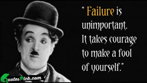 Failure Is Unimportant It Takes by charlie-chaplin Picture Quotes
