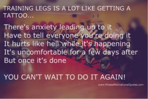 Training Legs Is Like Getting a Tattoo