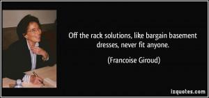 ... , like bargain basement dresses, never fit anyone. - Francoise Giroud