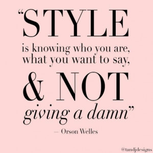 Style is knowing who you are, what you want to say, & not giving a ...