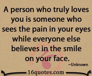 person who truly loves you is someone who sees the pain in your eyes ...