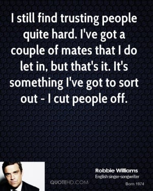 ... but that's it. It's something I've got to sort out - I cut people off