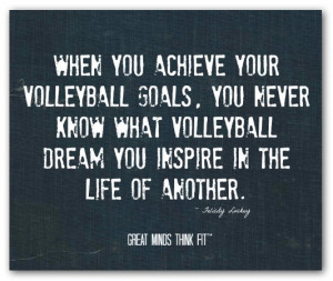you achieve your volleyball goals you never know what volleyball dream ...