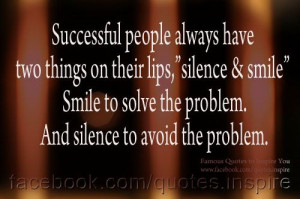 Successful people always have two things on their lips, silence and ...
