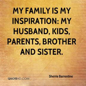 ... -barrentine-quote-my-family-is-my-inspiration-my-husband-kids-p.jpg