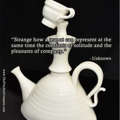 ... Unknown quote with a handmade teapot by Carol Tripp Martens, available