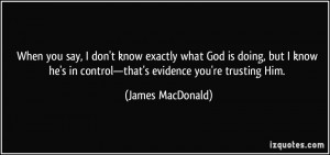 When you say, I don't know exactly what God is doing, but I know he's ...