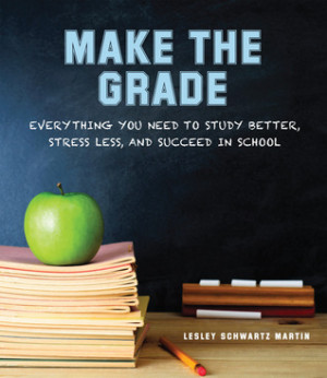 ... You Need to Study Better, Stress Less, and Succeed in School