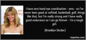 ... endurance so I can go forever - I'm a tough girl. - Brooklyn Decker