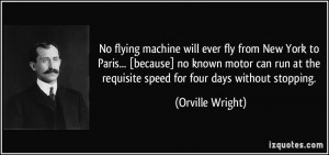 No flying machine will ever fly from New York to Paris... [because] no ...
