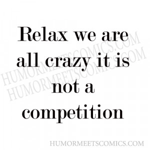 Relax-we-are-all-crazy-it-i.png