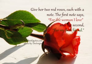 "Give her two red roses, each with a note. The first note says, ""For ..."