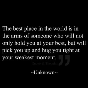 place in the world is in the arms of someone who will not only hold ...