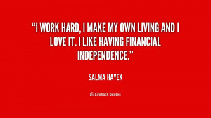 quote Salma Hayek i work hard i make my own 218242 png