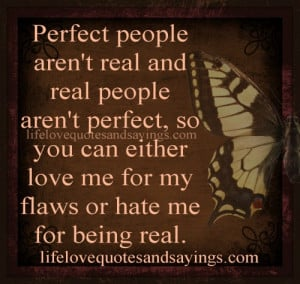 Perfect people aren't real and real people aren't perfect, so you ...