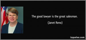 The good lawyer is the great salesman. - Janet Reno