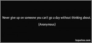 Never give up on someone you can't go a day without thinking about ...