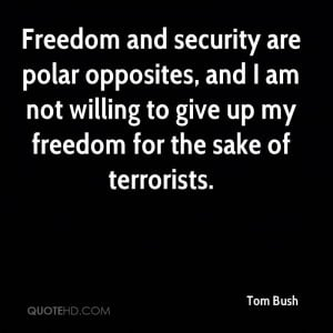 Freedom and security are polar opposites, and I am not willing to give ...