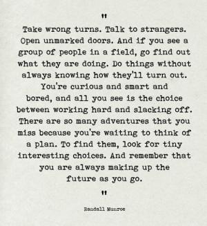 Take wrong turns. Talk to strangers