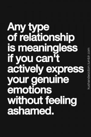 ... can't actively express your genuine emotions without feeling ashamed