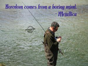 boredom comes from a boring mind metallica