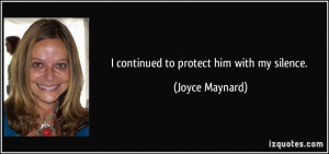 continued to protect him with my silence. - Joyce Maynard
