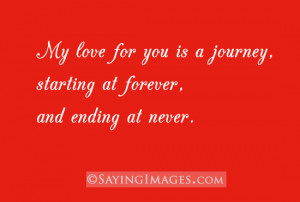 My love for you is a journey, starting at forever and ending at never
