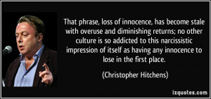 That phrase, loss of innocence, has become stale with overuse and ...