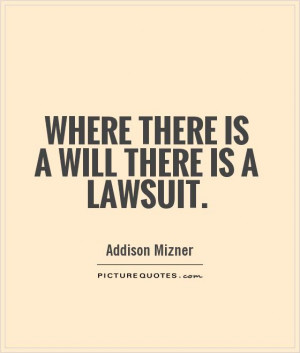 Where there is a will there is a lawsuit Picture Quote #1