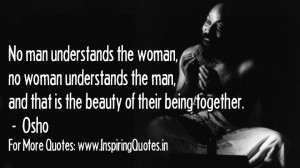 ... the man, and that is the beauty of their being together. – Osho