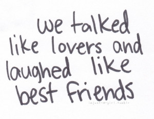 Talked like lovers and laughed like best friends
