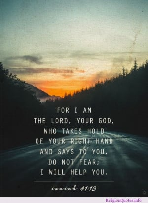 ... hold of your right hand and says to you; do not fear; I will help you