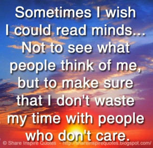 ... waste my time with people who don't care. | Share Inspire Quotes