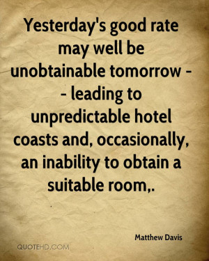 Yesterday's good rate may well be unobtainable tomorrow -- leading to ...