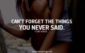 Can't forget the things you never said.