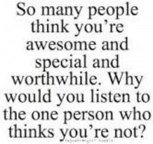 Know your self worth - don't listen to anyone, including that mean ...