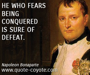 Fear quotes - He who fears being conquered is sure of defeat.