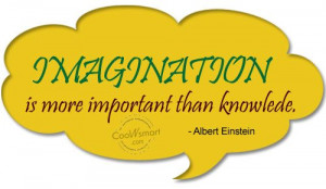 Imagination Quote: Imagination is more important than knowledge ...