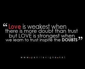 Love is weakest when there is more doubt than trust but LOVE is ...