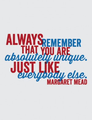 you-are-absolutelly-unique-margaret-mead-quotes-sayings-pictures.jpg
